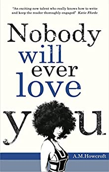 Nobody Will Ever Love You by [A M Howcroft]