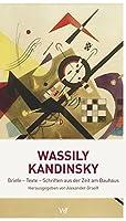 Wassily Kandinsky: Briefe - Texte - Schriften aus der Zeit am Bauhaus