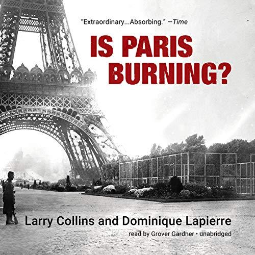 Is Paris Burning? Audiobook By Larry Collins, Dominique Lapierre cover art