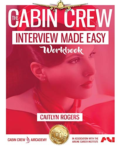 The Cabin Crew Interview Made Easy Workbook: The Complete Blueprint and Workbook
