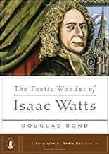 The Poetic Wonder of Isaac Watts (A Long Line of Godly Men Profile)