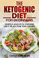 Ketogenic Diet: Simple and Fun 3 Weeks Diet Plan For the Smart
