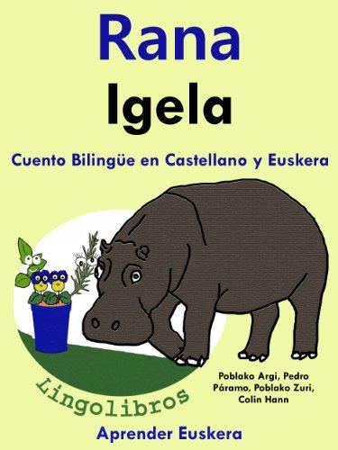 Cuento Bilingüe en Castellano y Euskera: Rana - Igela (Aprender Euskera nº 1)