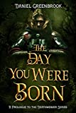 The Day You Were Born: A Prologue to the Deathweaver Series