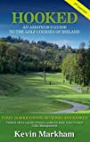 Hooked: An Amateur s Guide to the Golf Courses of Ireland