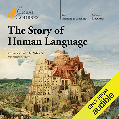 The Story of Human Language                   By:                                                                                                                                 John McWhorter,                                                                                        The Great Courses                               Narrated by:                                                                                                                                 John McWhorter                      Length: 18 hrs and 15 mins     3,524 ratings     Overall 4.7