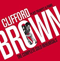Complete Solo Rehearsals (2CD) by Clifford Brown (2009-10-13)