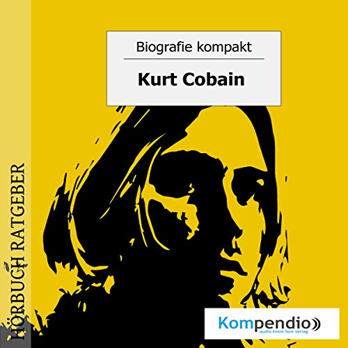 Kurt Cobain     Biografie kompakt              By:                                                                                                                                 Robert Sasse,                                                                                        Yannick Esters                               Narrated by:                                                                                                                                 Matthias Ubert                      Length: 16 mins     Not rated yet     Overall 0.0