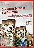Der kurze Sommer der Anarchie: Der Einfluss der Wende von 1989 auf die Biographien junger Ostdeutscher - Michael Kummer
