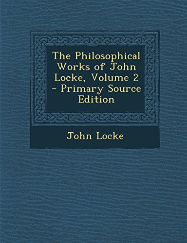 The Philosophical Works of John Locke, Volume 2 - Primary Source Edition