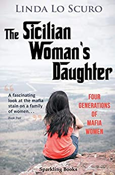 [Linda Lo Scuro]のThe Sicilian Woman's Daughter: Four generations of mafia women (English Edition)