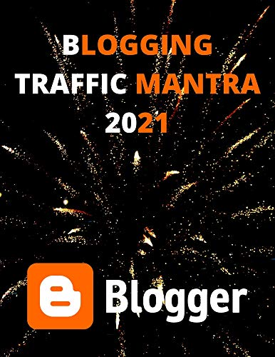 BLOGGING TRAFFIC MANTRA 2021