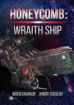 Honeycomb: Wraith Ship by [Wren Cavanagh, Junior Sokolov]