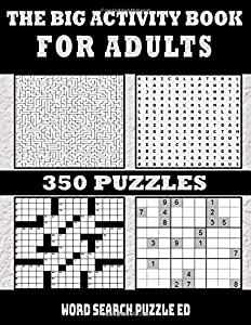 The Big Activity Book For Adults: Collection of 350 Puzzles , Word Search , Crossword , Sudoku , Mazes