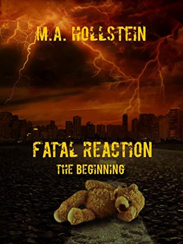 Fatal Reaction, The Beginning (Book 1): Fatal Reaction by [M.A. Hollstein, Michelle Ann Hollstein, Laura Martinez]
