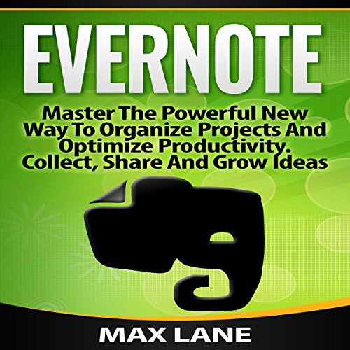 Evernote: Master the Powerful New Way to Organize Projects and Optimize Productivity - Collect, Share, and Grow Ideas audiobook cover art