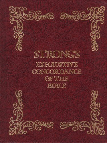 Strong's Exhaustive Concordance of the Bible, with Hebrew, Chaldee and Greek Dictionaries