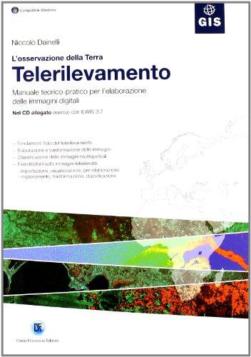 L'osservazione della Terra. Telerilevamento. Manuale teorico-pratico per l'elaborazione delle immagini digitali. Con CD-ROM