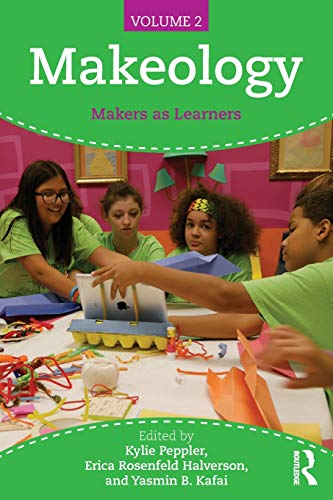 Makeology Makers As Learners Volume 2