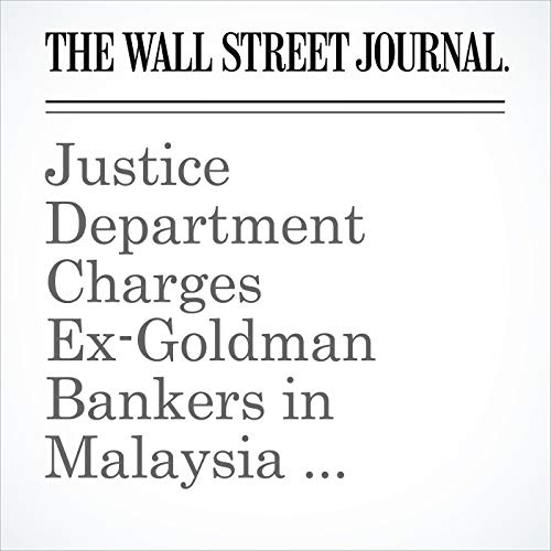 Justice Department Charges Ex-Goldman Bankers in Malaysia 1MDB Scandal audiobook cover art