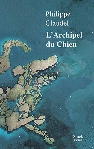 Claudel, P: L'Archipel du Chien: Roman (La Bleue)