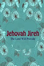 Jehovah Jireh The Lord Will Provide: Names Of God Bible Verse Quote Cover Composition Large Christian Gift Journal Notebook To Write In. For Men, ... Paperback (Ruled 6x9 Journals) (Volume 25)