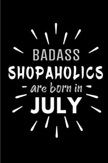 Badass Shopaholics Are Born In July: Blank Lined Funny Shopper's Journal Notebooks Diary as Birthday, Welcome, Farewell, A...