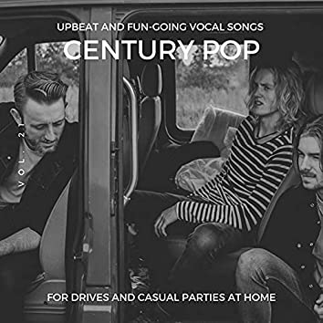 Century Pop - Upbeat And Fun-Going Vocal Songs For Drives And Casual Parties At Home, Vol. 21
