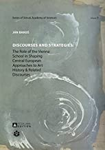 Discourses and Strategies: The Role of the Vienna School in Shaping Central European Approaches to Art History and Related Discourses (Schriftenreihe ... / Series of the Slovak Academy of Sciences)