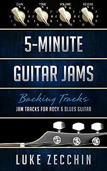 [Luke Zecchin]の5-Minute Guitar Jams: Jam Tracks for Rock & Blues Guitar (Book + Online Bonus) (English Edition)