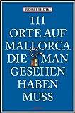 111 Orte auf Mallorca die man gesehen haben muss