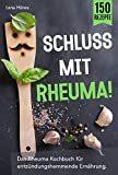 Schluss mit Rheuma!: Das Rheuma Kochbuch für entzündungshemmende Ernährung. Wie man das...