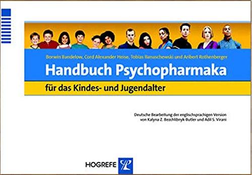 Handbuch Psychopharmaka für das Kindes- und Jugendalter: Deutsche Bearbeitung der englischsprachigen Version von Kalyna Z. Bezchlibnyk-Butler und Adil S. Virani