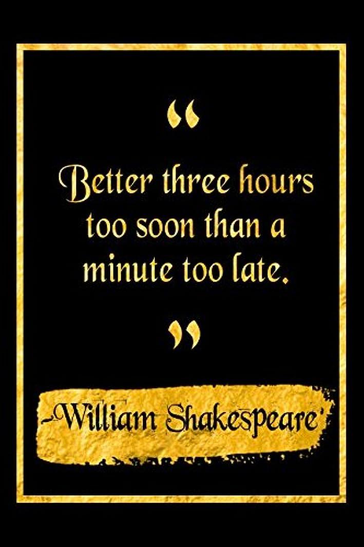 艦隊望まない器具Better Three Hours Too Soon Than A Minute Too Late: Black and Gold William Shakespeare Quote Literary Notebook