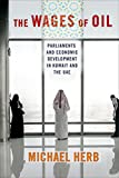 Wages of Oil: Parliaments and Economic Development in Kuwait and the UAE - Michael Herb