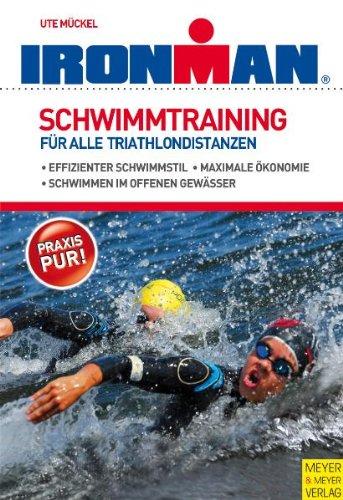 Schwimmtraining - Für alle Triathlondistanzen: effizienter Schwimmstil, maximale Ökonomie, schwimmen im offenen Gewässer