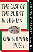 The Case of the Burnt Bohemian: A Ludovic Travers Mystery (The Ludovic Travers Mysteries)