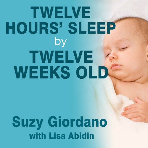 Twelve Hours' Sleep by Twelve Weeks Old audiobook cover art