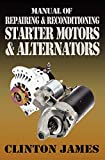Manual of Repairing & Reconditioning Starter Motors and Alternators...
