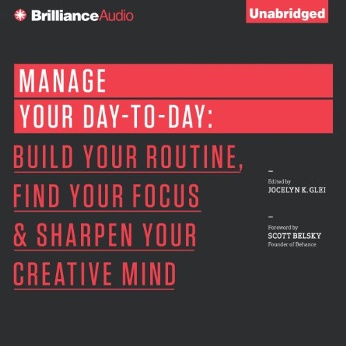 Manage Your Day-to-Day     Build Your Routine, Find Your Focus, and Sharpen Your Creative Mind               Written by:                                                                                                                                 Jocelyn K. Glei (Editor)                               Narrated by:                                                                                                                                 Fred Stella,                                                                                        Laural Merlington                      Length: 3 hrs and 23 mins     19 ratings     Overall 4.0