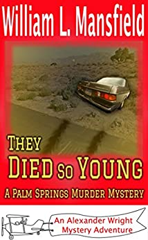 They Died So Young: A Palm Springs Murder Mystery (An Alexander Wright Mystery Adventure Book 7) by [William Mansfield, Jason Mansfield]