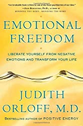 Emotional Freedom: Liberate Yourself from Negative Emotions and Transform Your Life: Judith Orloff