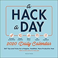 A Hack a Day 2020 Daily Calendar: 365 Tips and Tricks for a Happier, Healthier, More Productive Year (Hacks)