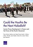 Could the Houthis Be the Next Hizballah?: Iranian Proxy Development in Yemen and the Future of the Houthi Movement