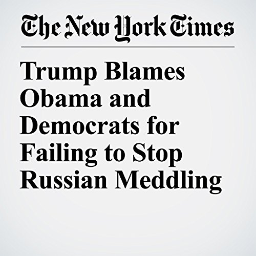 Trump Blames Obama and Democrats for Failing to Stop Russian Meddling copertina