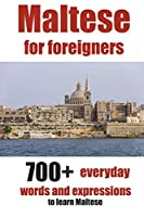 Maltese for Foreigners: 700+ Everyday Words and Expressions to Learn Maltese