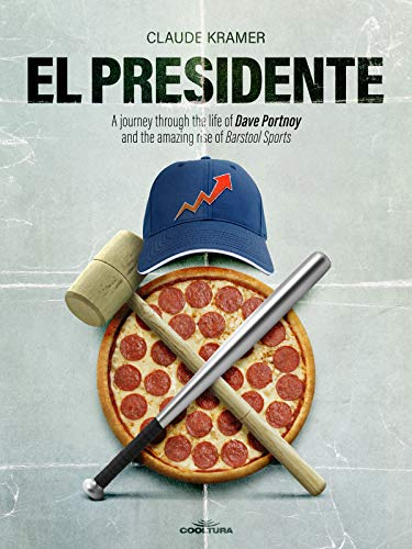 El Presidente: A journey through the life of Dave Portnoy and the amazing rise of Barstool Sports