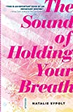 The Sound of Holding Your Breath: Stories