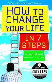 How to Change Your Life in 7 Steps (Quick Reads) by John Bird (2006 -03 -01)