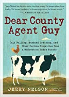 Dear County Agent Guy: Calf Pulling, Husband Training, and Other Dispatches from the Heart of the Midwest